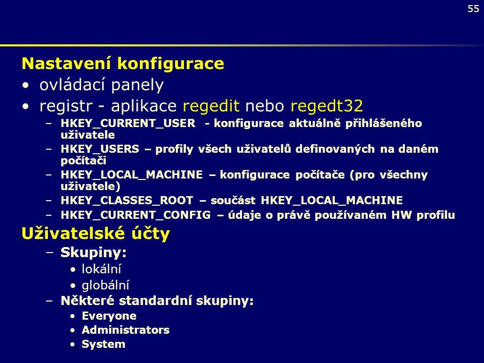 55 Nastavení konfigurace ovládací panely registr - aplikace regedit nebo regedt32 –HKEY_CURRENT_USER - konfigurace aktuálně přihlášeného uživatele –HK