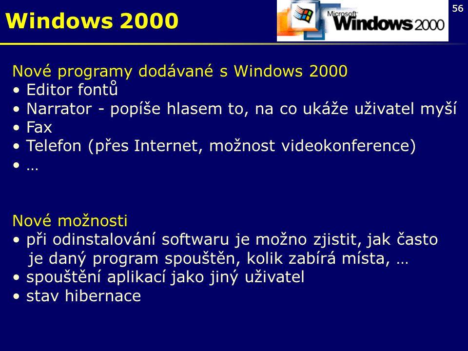 56 Windows 2000 Nové programy dodávané s Windows 2000 Editor fontů Narrator - popíše hlasem to, na co ukáže uživatel myší Fax Telefon (přes Internet,