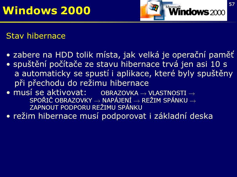 57 Windows 2000 Stav hibernace zabere na HDD tolik místa, jak velká je operační paměť spuštění počítače ze stavu hibernace trvá jen asi 10 s a automat