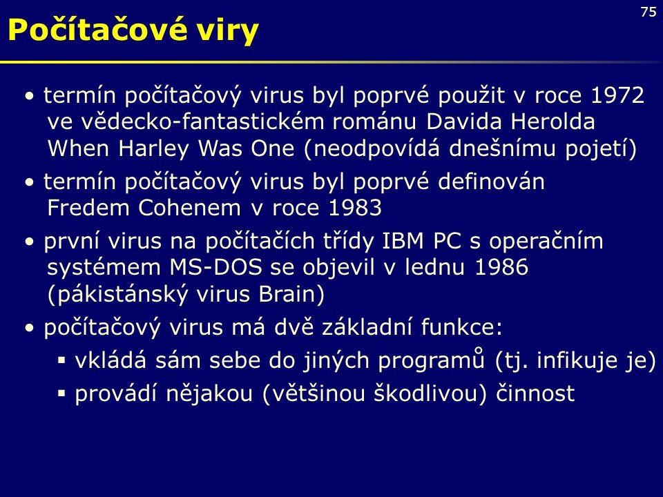 75 Počítačové viry termín počítačový virus byl poprvé použit v roce 1972 ve vědecko-fantastickém románu Davida Herolda When Harley Was One (neodpovídá