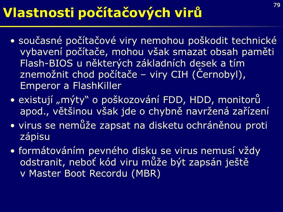 79 Vlastnosti počítačových virů současné počítačové viry nemohou poškodit technické vybavení počítače, mohou však smazat obsah paměti Flash-BIOS u něk