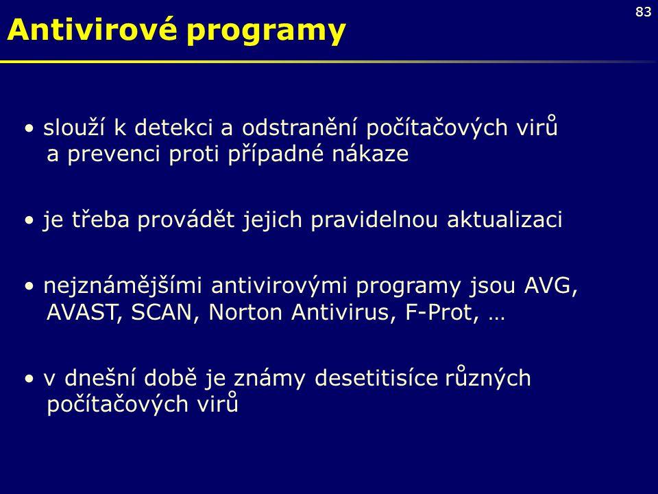 83 Antivirové programy slouží k detekci a odstranění počítačových virů a prevenci proti případné nákaze je třeba provádět jejich pravidelnou aktualiza