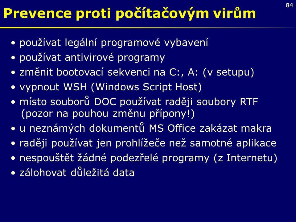 84 Prevence proti počítačovým virům používat legální programové vybavení používat antivirové programy změnit bootovací sekvenci na C:, A: (v setupu) v