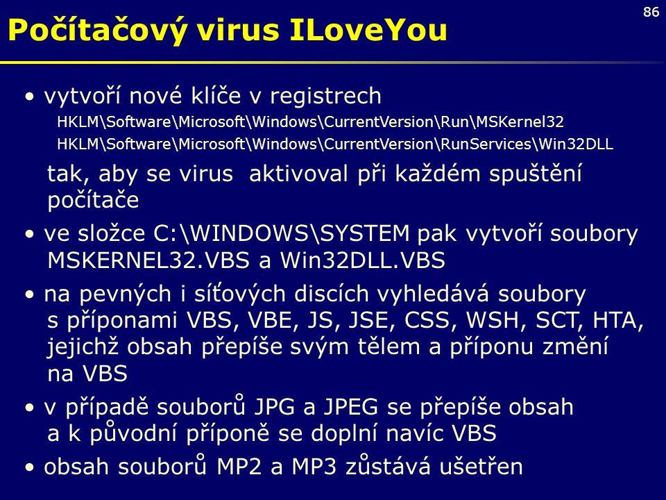 86 Počítačový virus ILoveYou vytvoří nové klíče v registrech HKLM\Software\Microsoft\Windows\CurrentVersion\Run\MSKernel32 HKLM\Software\Microsoft\Win