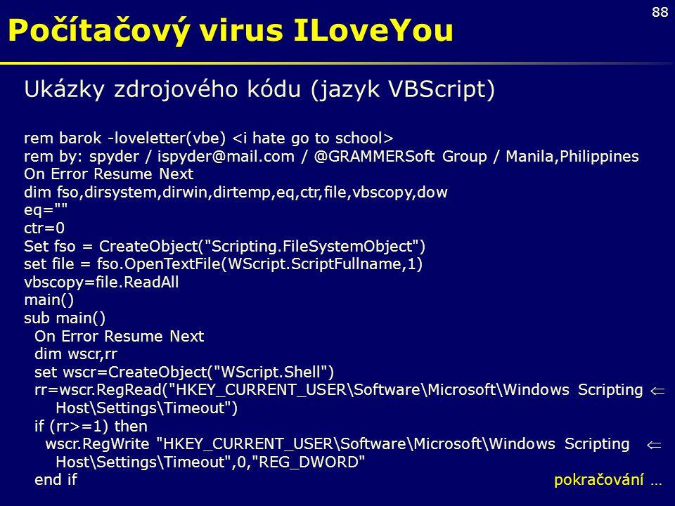 88 Ukázky zdrojového kódu (jazyk VBScript) rem barok -loveletter(vbe) rem by: spyder / ispyder@mail.com / @GRAMMERSoft Group / Manila,Philippines On E