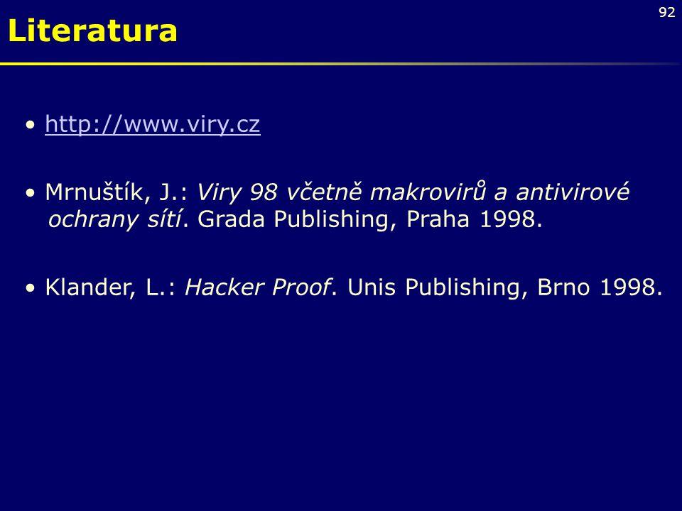 92 http://www.viry.cz Mrnuštík, J.: Viry 98 včetně makrovirů a antivirové ochrany sítí. Grada Publishing, Praha 1998. Klander, L.: Hacker Proof. Unis