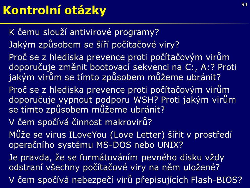 94 K čemu slouží antivirové programy? Jakým způsobem se šíří počítačové viry? Proč se z hlediska prevence proti počítačovým virům doporučuje změnit bo
