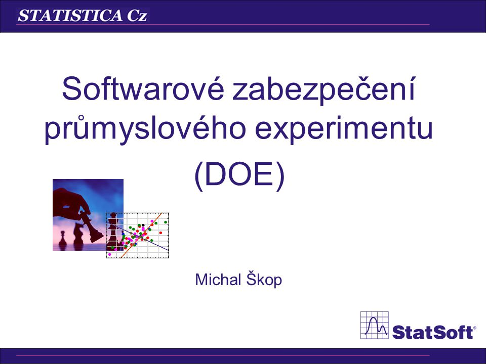 Průmyslový experiment (DOE) Optimální nastavení procesu (produktu) rychle a levně Ovlivnitelné x neovlivnitelné faktory Nalezený vztah (funkce)
