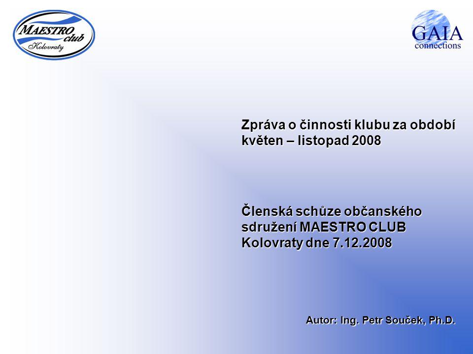 Zpráva o činnosti klubu za období květen – listopad 2008 Členská schůze občanského sdružení MAESTRO CLUB Kolovraty dne 7.12.2008 Autor: Ing.