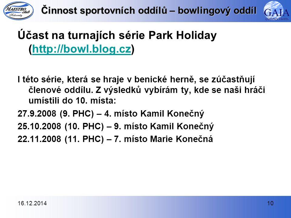 16.12.201410 Činnost sportovních oddílů – bowlingový oddíl Účast na turnajích série Park Holiday (http://bowl.blog.cz)http://bowl.blog.cz I této série, která se hraje v benické herně, se zúčastňují členové oddílu.