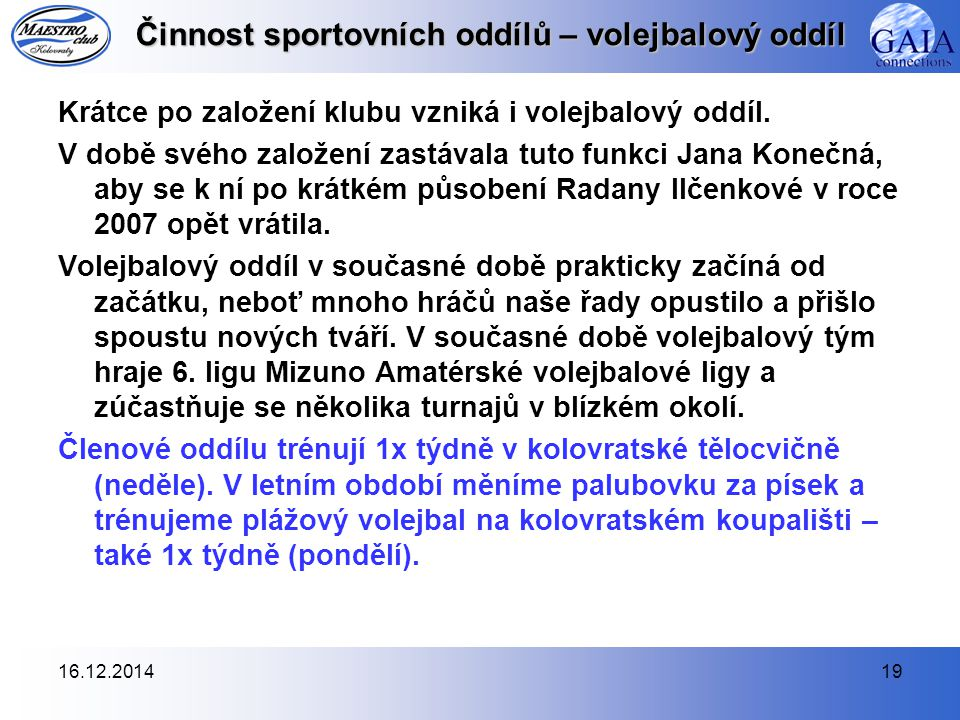 16.12.201419 Činnost sportovních oddílů – volejbalový oddíl Krátce po založení klubu vzniká i volejbalový oddíl.