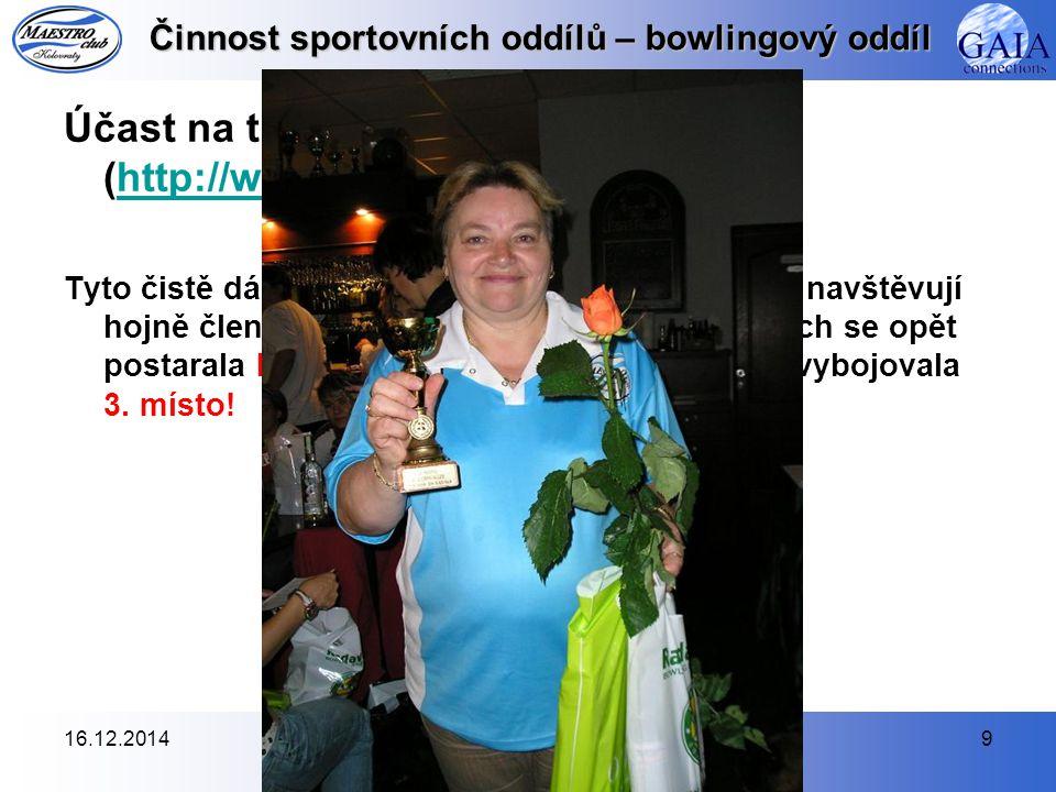 16.12.20149 Činnost sportovních oddílů – bowlingový oddíl Účast na turnajích série Večerní Růže (http://www.radava.cz)http://www.radava.cz Tyto čistě dámské turnaje (hraje se tzv.