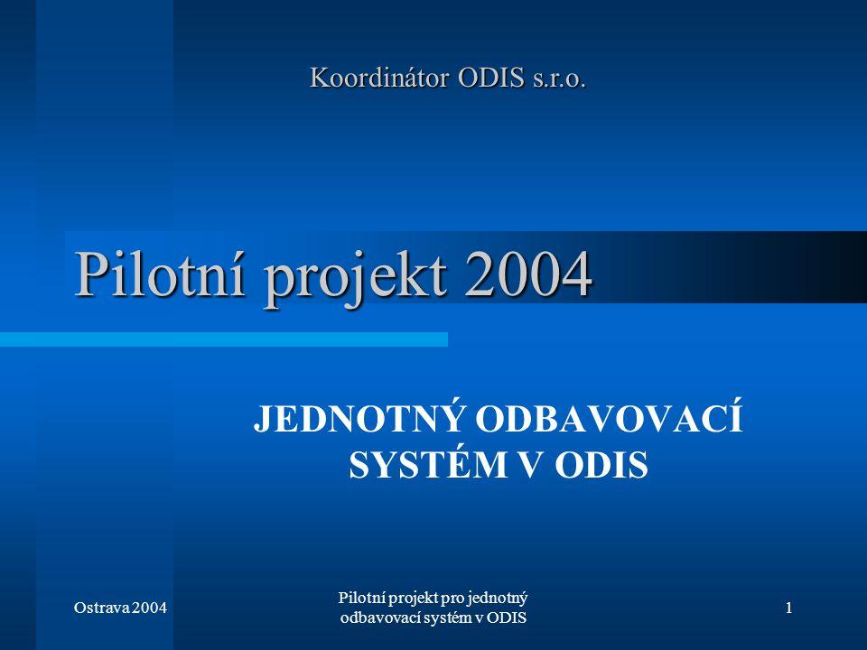 Ostrava 2004 Pilotní projekt pro jednotný odbavovací systém v ODIS 1 Pilotní projekt 2004 JEDNOTNÝ ODBAVOVACÍ SYSTÉM V ODIS Koordinátor ODIS s.r.o.