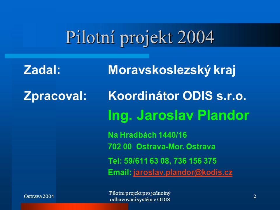 Ostrava 2004 Pilotní projekt pro jednotný odbavovací systém v ODIS 2 Pilotní projekt 2004 Zadal: Moravskoslezský kraj Zpracoval: Koordinátor ODIS s.r.