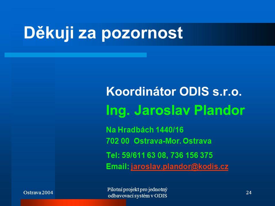 Ostrava 2004 Pilotní projekt pro jednotný odbavovací systém v ODIS 24 Děkuji za pozornost Koordinátor ODIS s.r.o. Ing. Jaroslav Plandor Na Hradbách 14