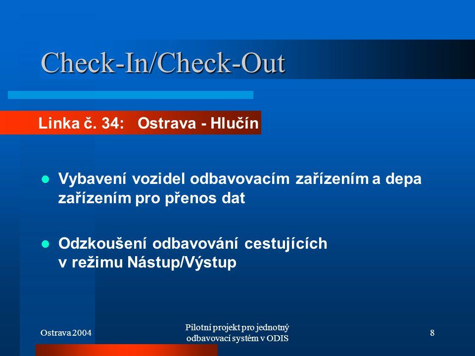 Ostrava 2004 Pilotní projekt pro jednotný odbavovací systém v ODIS 8 Check-In/Check-Out Vybavení vozidel odbavovacím zařízením a depa zařízením pro př