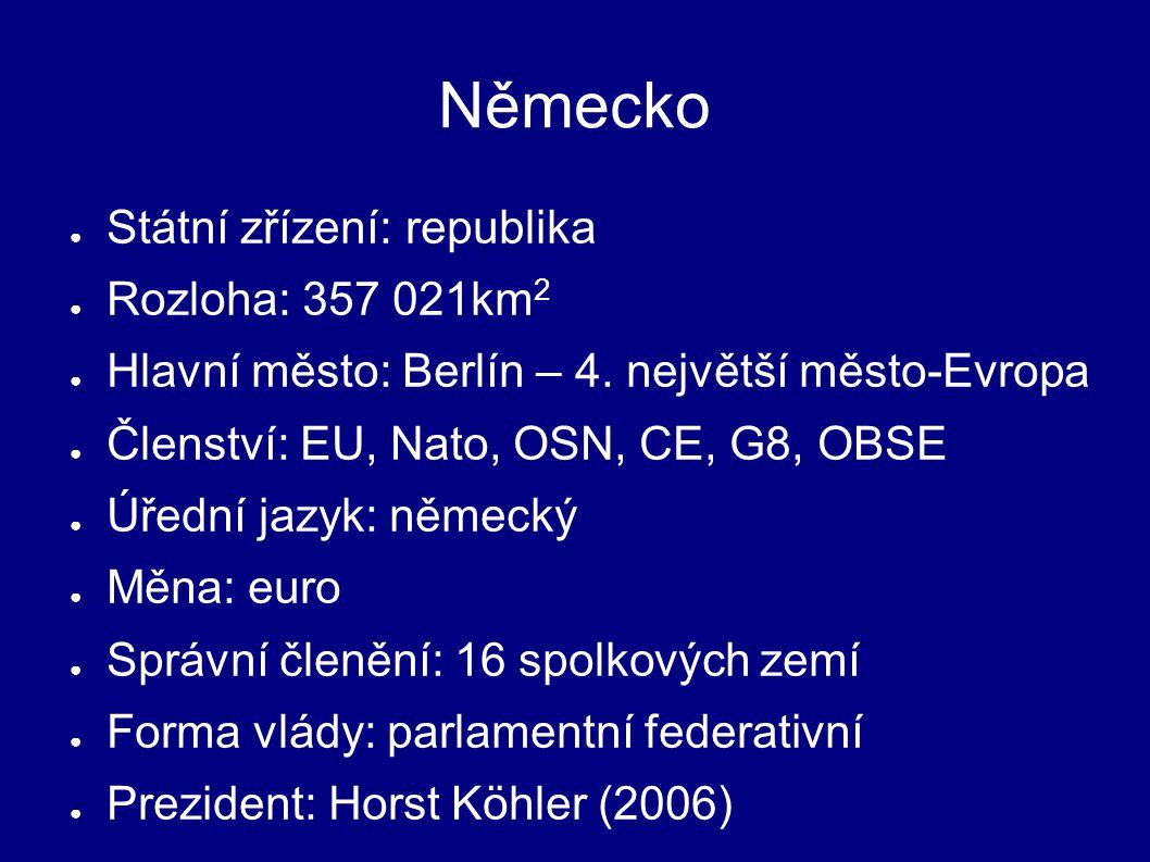 ● Státní zřízení: republika ● Rozloha: 357 021km 2 ● Hlavní město: Berlín – 4.