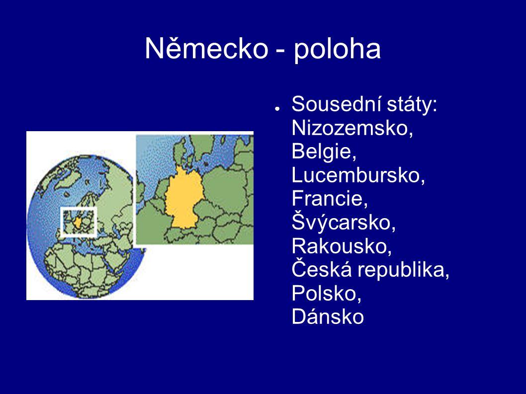 Německo - poloha ● Sousední státy: Nizozemsko, Belgie, Lucembursko, Francie, Švýcarsko, Rakousko, Česká republika, Polsko, Dánsko