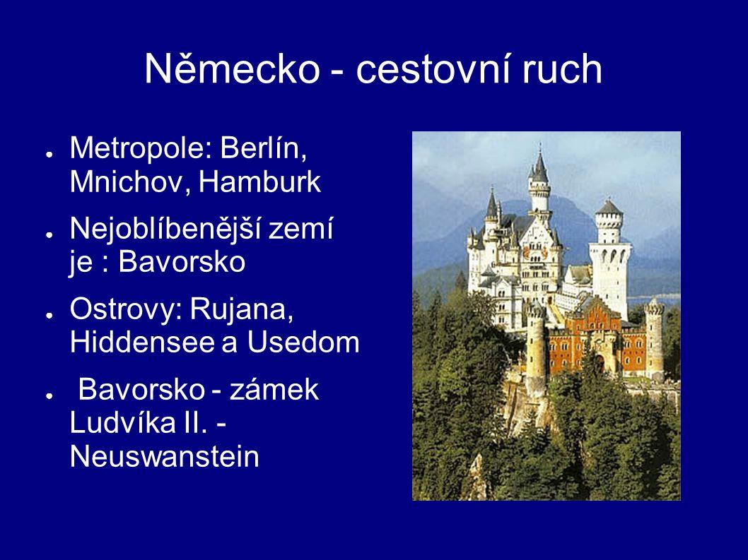 Německo - cestovní ruch ● Metropole: Berlín, Mnichov, Hamburk ● Nejoblíbenější zemí je : Bavorsko ● Ostrovy: Rujana, Hiddensee a Usedom ● Bavorsko - zámek Ludvíka II.