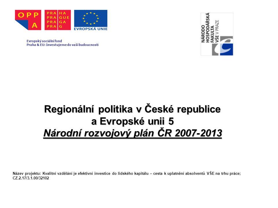 Regionální politika v České republice a Evropské unii 5 Národní rozvojový plán ČR 2007-2013 Evropský sociální fond Praha & EU: Investujeme do vaší bud