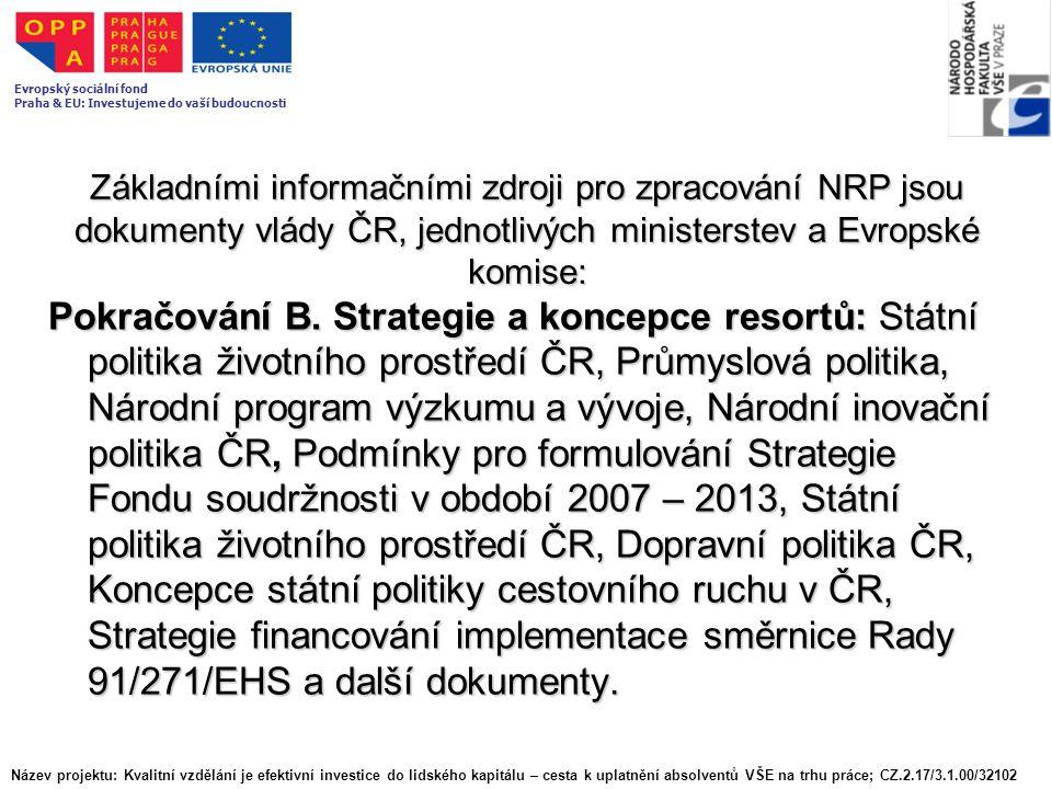 Základními informačními zdroji pro zpracování NRP jsou dokumenty vlády ČR, jednotlivých ministerstev a Evropské komise: Pokračování B. Strategie a kon