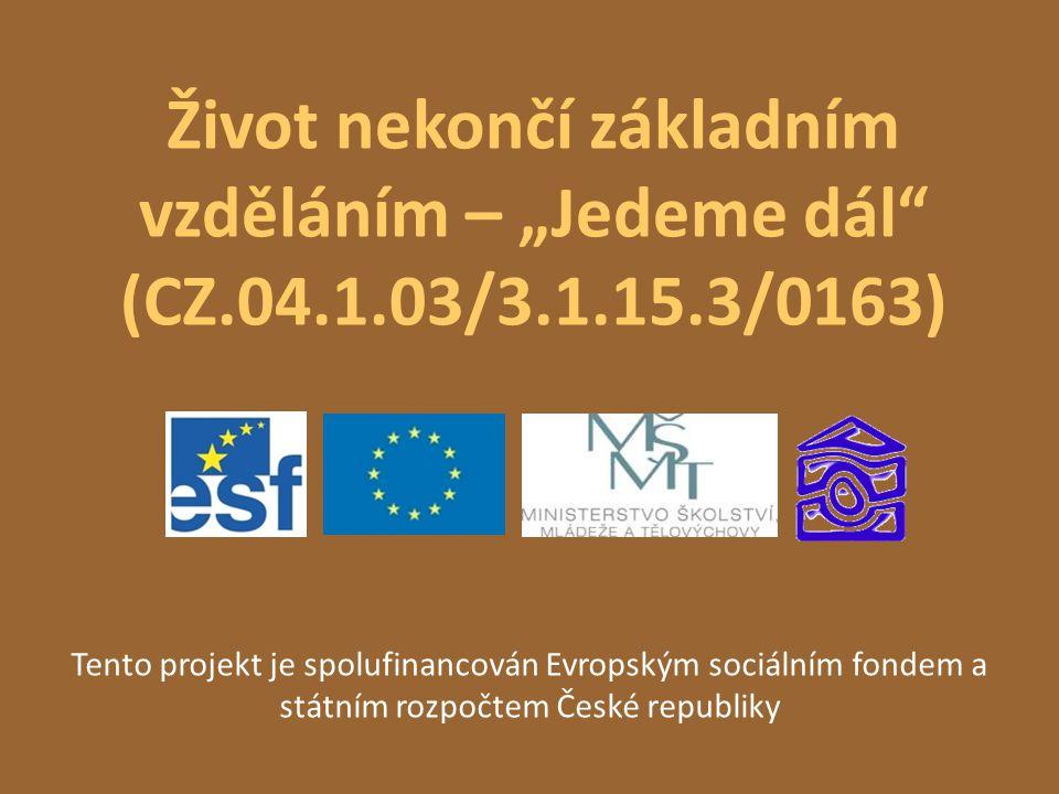"""Život nekončí základním vzděláním – """"Jedeme dál"""" (CZ.04.1.03/3.1.15.3/0163) Tento projekt je spolufinancován Evropským sociálním fondem a státním rozp"""