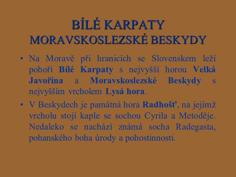BÍLÉKARPATY MORAVSKOSLEZSKÉ BESKYDY BÍLÉ KARPATY MORAVSKOSLEZSKÉ BESKYDY Na Moravě při hranicích se Slovenskem leží pohoří Bílé Karpaty s nejvyšší hor