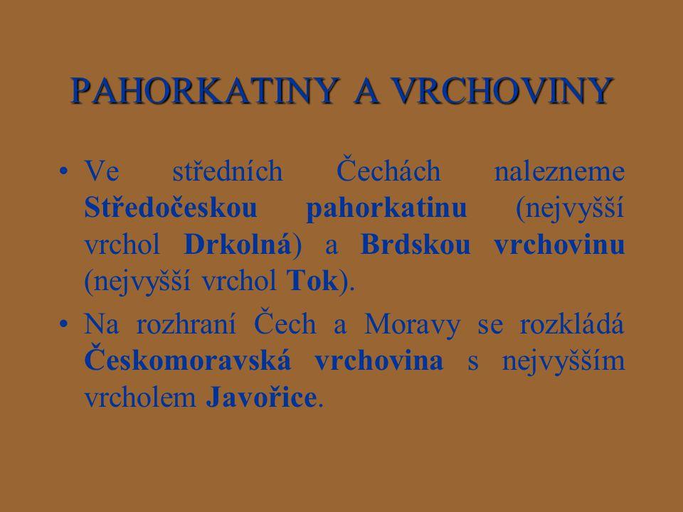 PAHORKATINY A VRCHOVINY Ve středních Čechách nalezneme Středočeskou pahorkatinu (nejvyšší vrchol Drkolná) a Brdskou vrchovinu (nejvyšší vrchol Tok). N