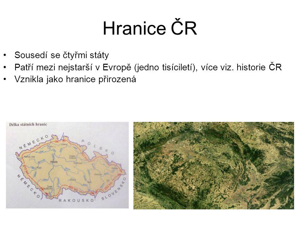 Hranice ČR Sousedí se čtyřmi státy Patří mezi nejstarší v Evropě (jedno tisíciletí), více viz.