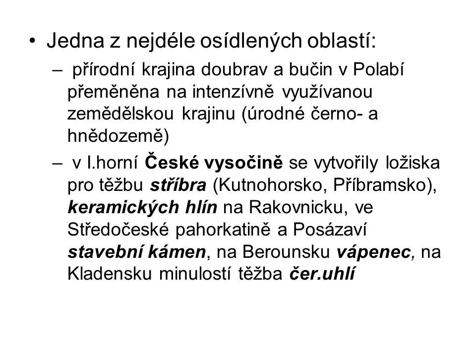 Jedna z nejdéle osídlených oblastí: – přírodní krajina doubrav a bučin v Polabí přeměněna na intenzívně využívanou zemědělskou krajinu (úrodné černo- a hnědozemě) – v I.horní České vysočině se vytvořily ložiska pro těžbu stříbra (Kutnohorsko, Příbramsko), keramických hlín na Rakovnicku, ve Středočeské pahorkatině a Posázaví stavební kámen, na Berounsku vápenec, na Kladensku minulostí těžba čer.uhlí
