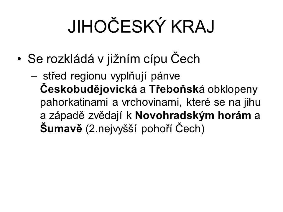 JIHOČESKÝ KRAJ Se rozkládá v jižním cípu Čech – střed regionu vyplňují pánve Českobudějovická a Třeboňská obklopeny pahorkatinami a vrchovinami, které se na jihu a západě zvědají k Novohradským horám a Šumavě (2.nejvyšší pohoří Čech)