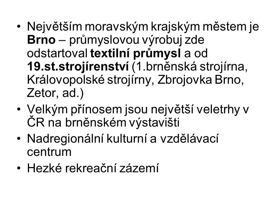 Největším moravským krajským městem je Brno – průmyslovou výrobuj zde odstartoval textilní průmysl a od 19.st.strojírenství (1.brněnská strojírna, Královopolské strojírny, Zbrojovka Brno, Zetor, ad.) Velkým přínosem jsou největší veletrhy v ČR na brněnském výstavišti Nadregionální kulturní a vzdělávací centrum Hezké rekreační zázemí