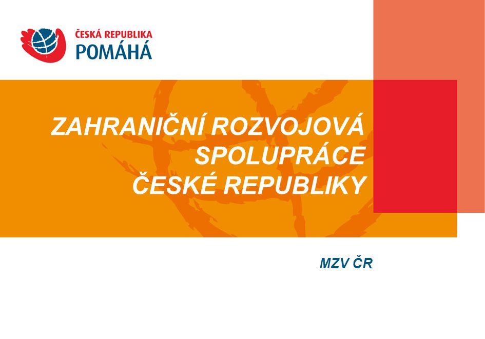 ZAHRANIČNÍ ROZVOJOVÁ SPOLUPRÁCE ČESKÉ REPUBLIKY MZV ČR