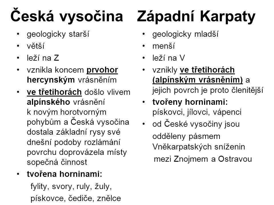 Česká vysočina Západní Karpaty geologicky starší větší leží na Z vznikla koncem prvohor hercynským vrásněním ve třetihorách došlo vlivem alpínského vr