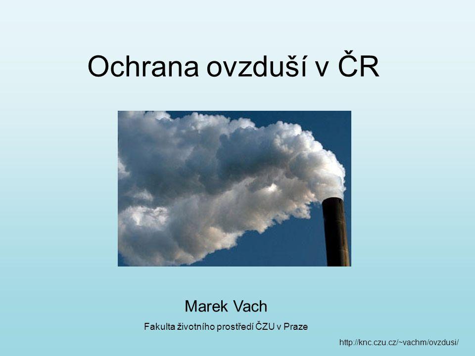 Ochrana ovzduší v ČR http://knc.czu.cz/~vachm/ovzdusi/ Marek Vach Fakulta životního prostředí ČZU v Praze