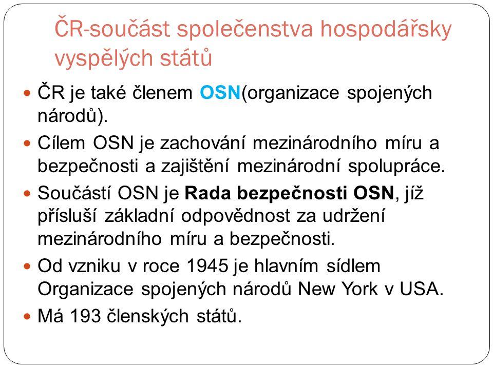 ČR-součást společenstva hospodářsky vyspělých států ČR je také členem OSN(organizace spojených národů).