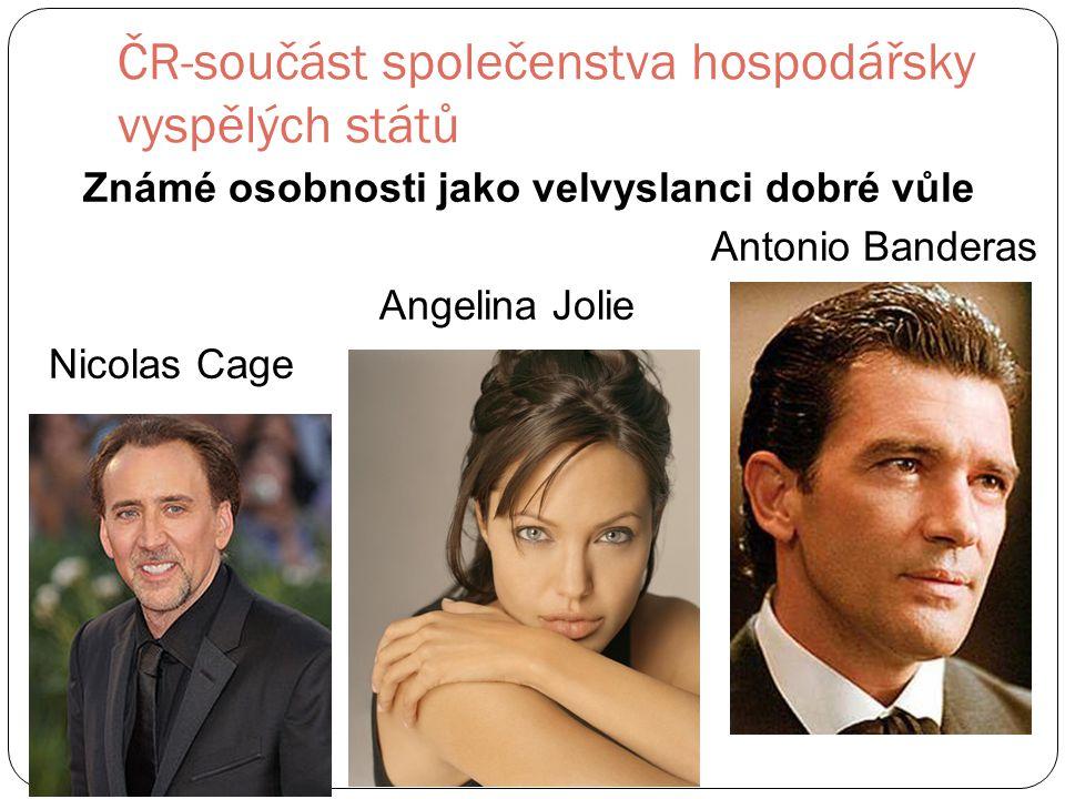 ČR-součást společenstva hospodářsky vyspělých států Známé osobnosti jako velvyslanci dobré vůle Antonio Banderas Angelina Jolie Nicolas Cage