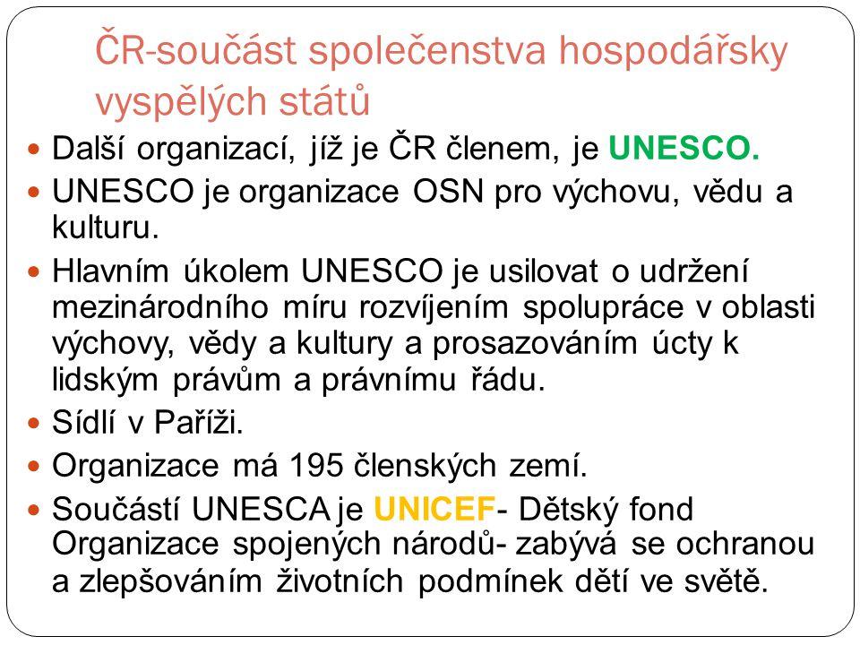 ČR-součást společenstva hospodářsky vyspělých států Další organizací, jíž je ČR členem, je UNESCO.