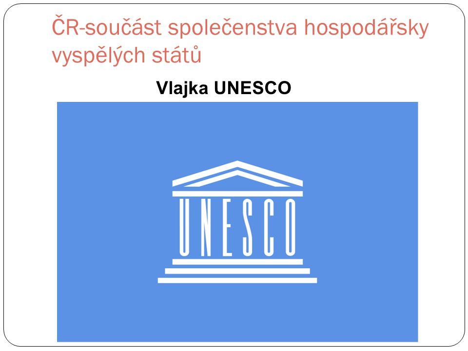 ČR-součást společenstva hospodářsky vyspělých států Vlajka UNESCO