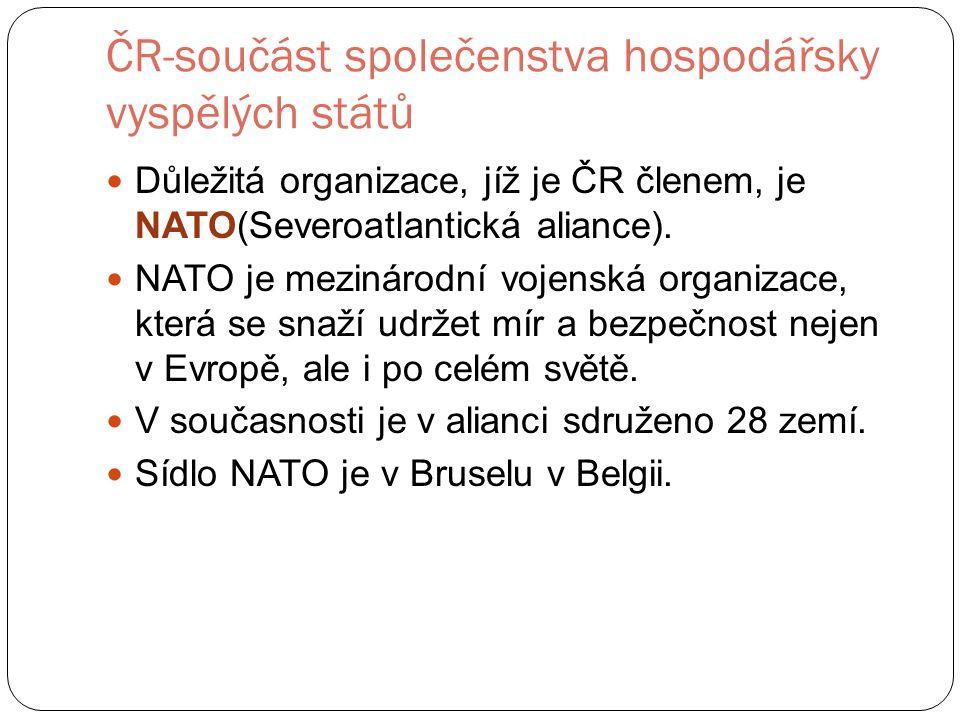 ČR-součást společenstva hospodářsky vyspělých států Důležitá organizace, jíž je ČR členem, je NATO(Severoatlantická aliance).