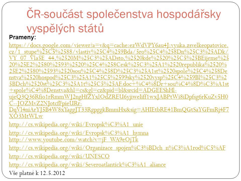 ČR-součást společenstva hospodářsky vyspělých států Prameny: https://docs.google.com/viewer?a=v&q=cache:ezWdVPY6au4J:vyuka.zsvelkeopatovice.