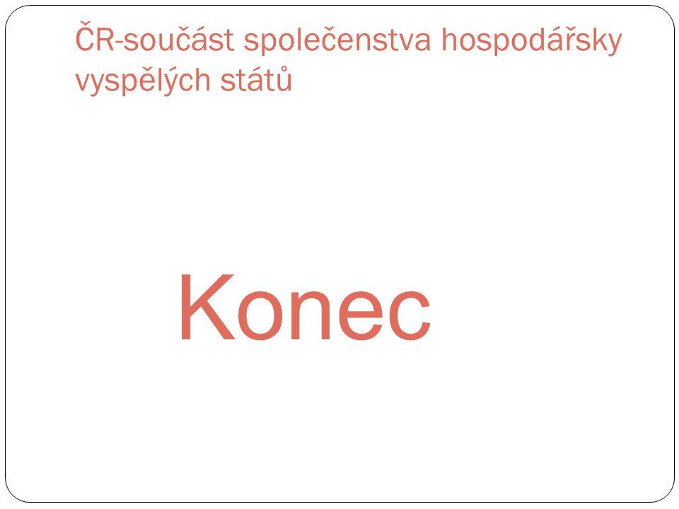 ČR-součást společenstva hospodářsky vyspělých států Konec