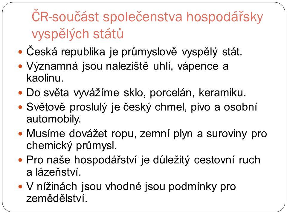ČR-součást společenstva hospodářsky vyspělých států Česká republika je průmyslově vyspělý stát.