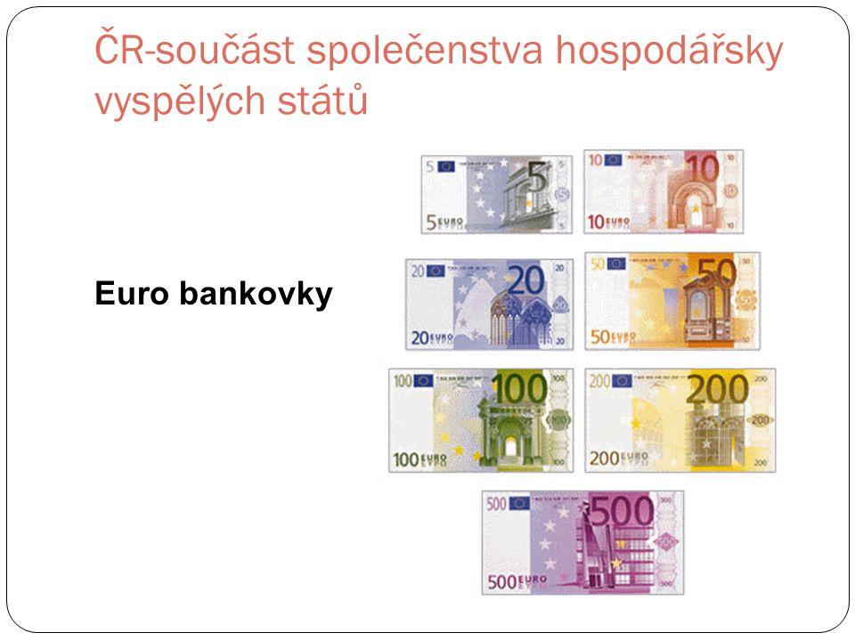ČR-součást společenstva hospodářsky vyspělých států Euro bankovky