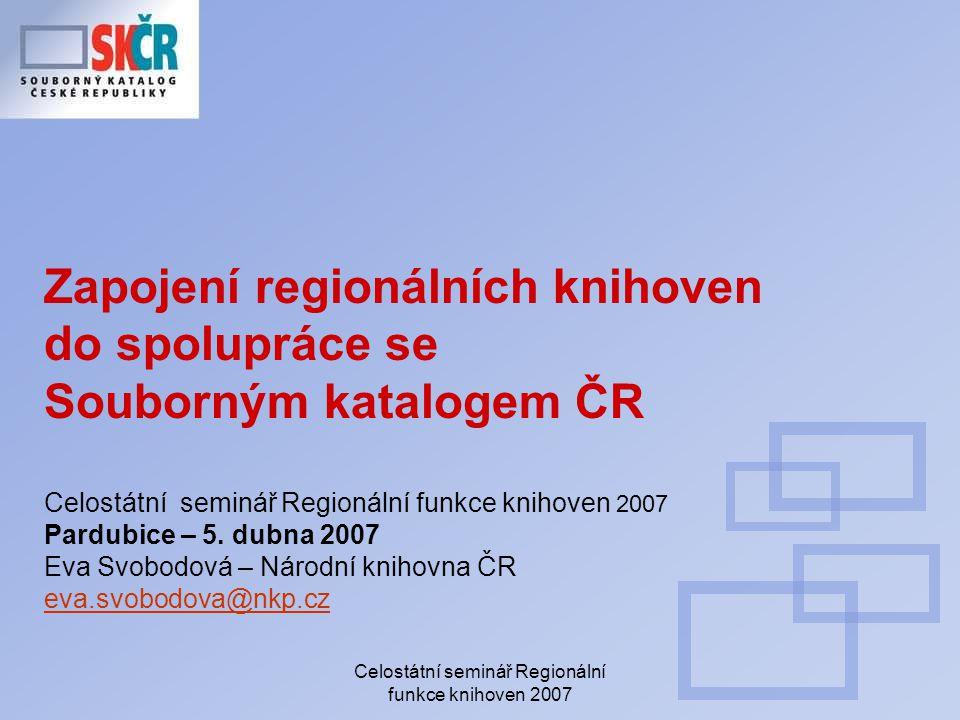 Celostátní seminář Regionální funkce knihoven 2007 Co SK ČR nabízí knihovnám, které spolupracují na jeho budování .