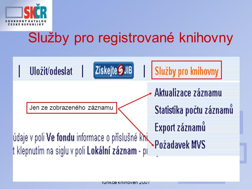 Celostátní seminář Regionální funkce knihoven 2007 Služby pro registrované knihovny Jen ze zobrazeného záznamu