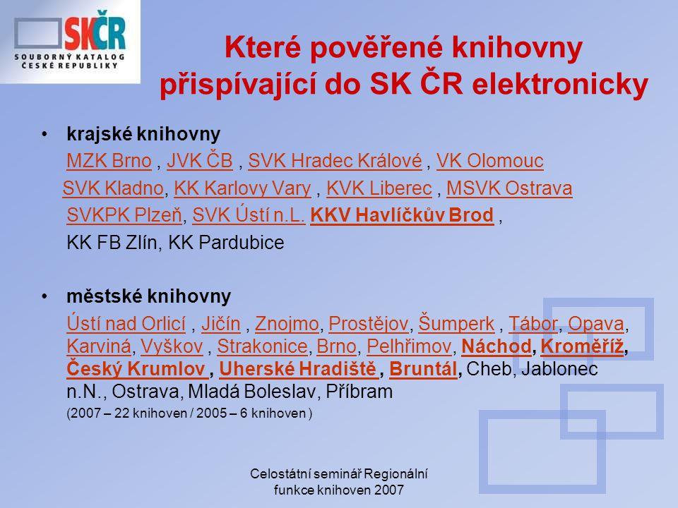 Celostátní seminář Regionální funkce knihoven 2007 Které pověřené knihovny přispívající do SK ČR elektronicky krajské knihovny MZK BrnoMZK Brno, JVK Č