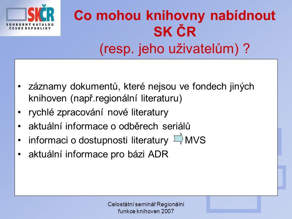 Celostátní seminář Regionální funkce knihoven 2007 Co mohou knihovny nabídnout SK ČR (resp. jeho uživatelům) ? záznamy dokumentů, které nejsou ve fond