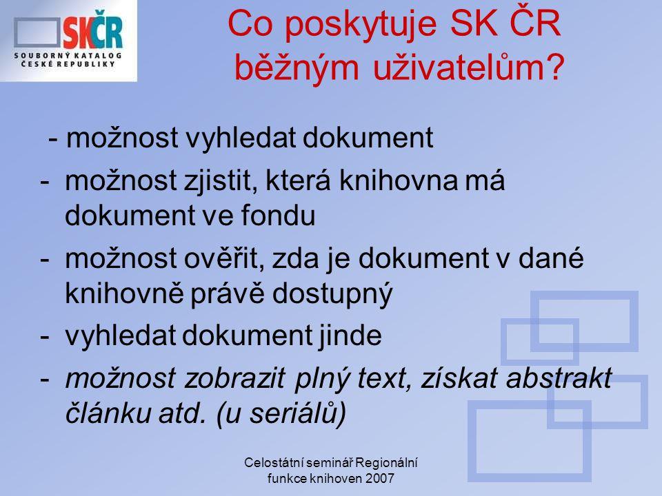 Celostátní seminář Regionální funkce knihoven 2007 Co poskytuje SK ČR běžným uživatelům? - možnost vyhledat dokument -možnost zjistit, která knihovna