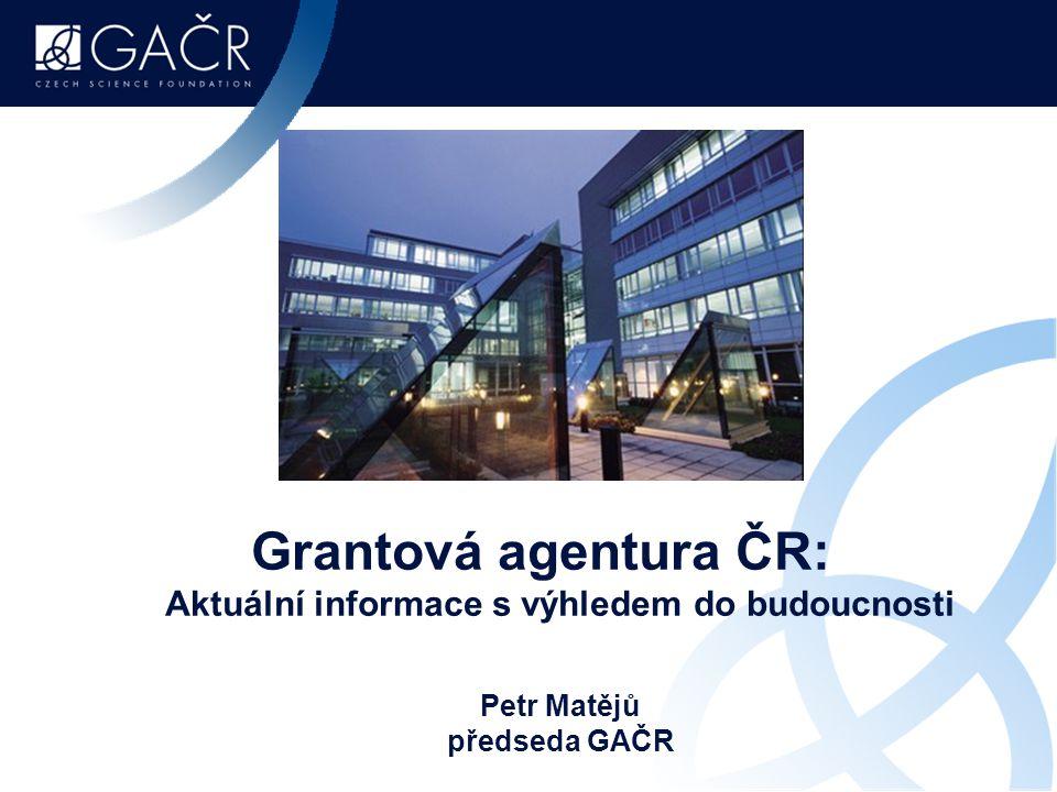 Grantová agentura ČR: Aktuální informace s výhledem do budoucnosti Petr Matějů předseda GAČR